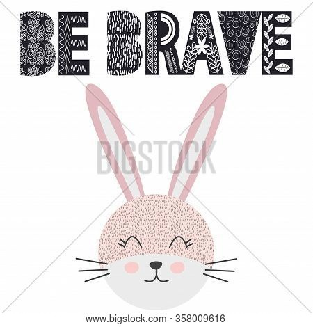 Cute Little Rabbit Smiling Face In Scandinavian Style. Inscription Quote Be Brave In The Norman Ethn