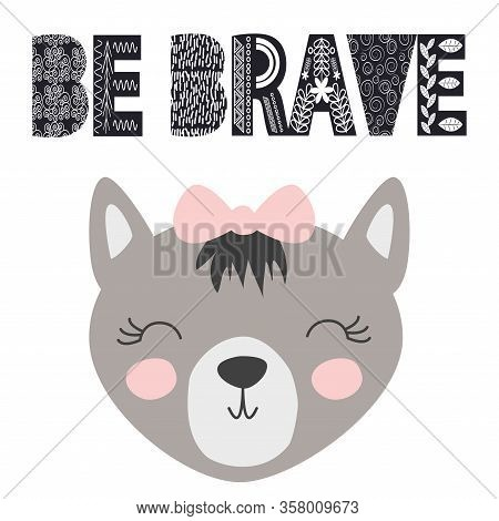 Cute Little Wolf Smiling Face In Scandinavian Style. Inscription Quote Be Brave In The Norman Ethnic