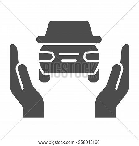 Car Insurance Solid Icon. Auto Protection, Supporting By Two Hands Symbol, Glyph Style Pictogram On