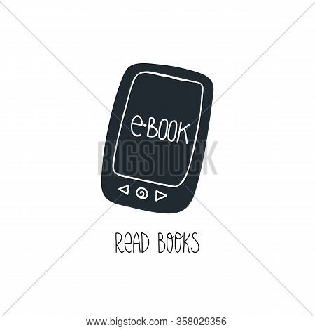 Fun Hand Drawn Electronic Book Or E-reader And Read Books Lettering Text. Flat Vector Illustration O