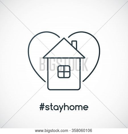 Stay At Home Slogan With House And Heart. Warning Sign Recommend To Stay At Home. Prevent Coronaviru