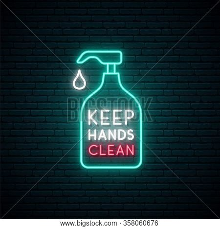 Keep Your Hands Clean Neon Sign. Use Hand Sanitiser. Coronavirus Preventive Concept. Bright Bottle O