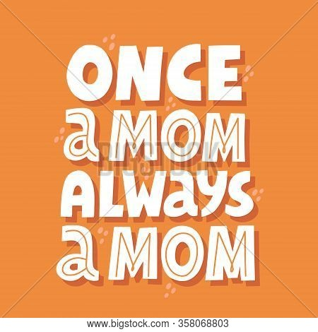 Once A Mom Always A Mom Quote. Hand Drawn Vector Lettering For T Shirt, Card, Poster. Mother Day Con