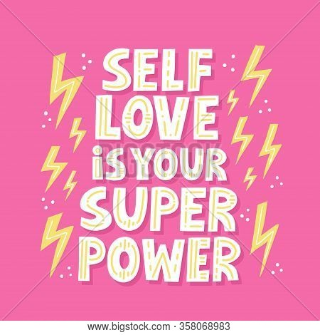 Selflove Is Your Super Power Quote. Hand Drawn Vector Lettering For T Shirt, Card, Poser, Social Med