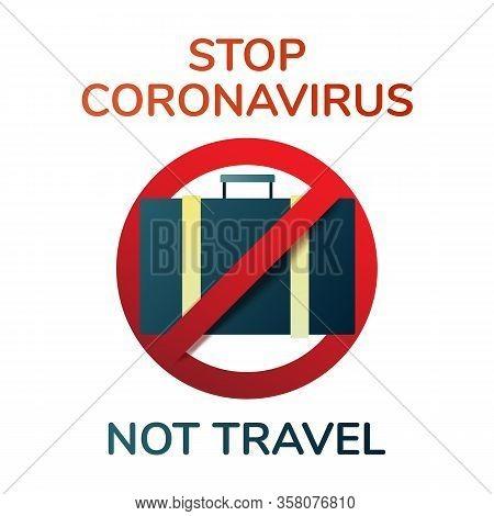 Stop Coronavirus Not Travel. Novel Coronavirus 2019-ncov , Virus Covid 19-ncp. Coronavirus Disease P