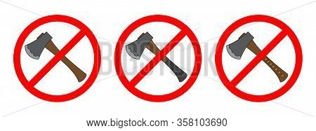 Stop Ax Sign Isolated. No Ax Sign. Forbidden Of Ax. Set Of Icons Of Prohibition Of A Ax. Vector Icon