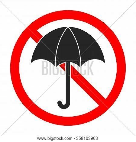 Forbidden Umbrella Sign. Stop Umbrella Sign Isolated. Sign Of Prohibition Of A Umbrella. Vector Illu