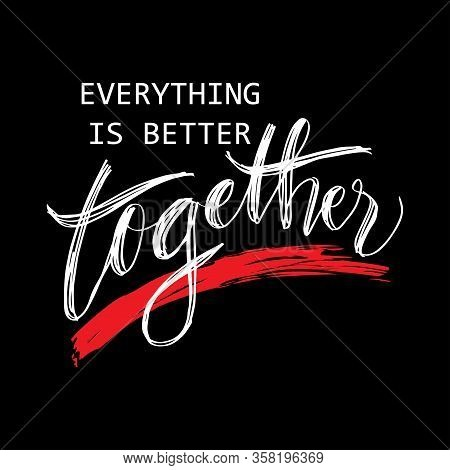 Everything Is Better Together. Motivational Quote. Wall Decoration.