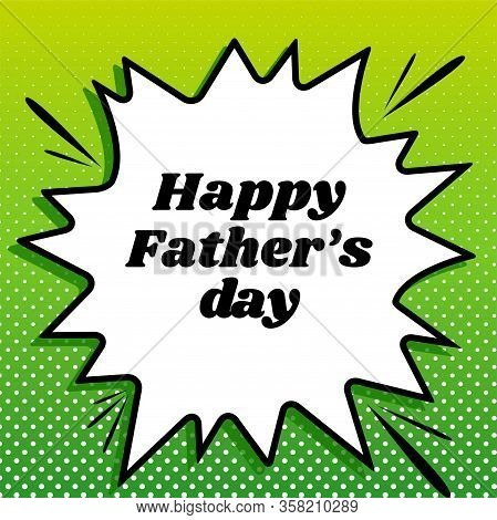 Happy Fathers Day Slogan. Black Icon On White Popart Splash At Green Background With White Spots. Il