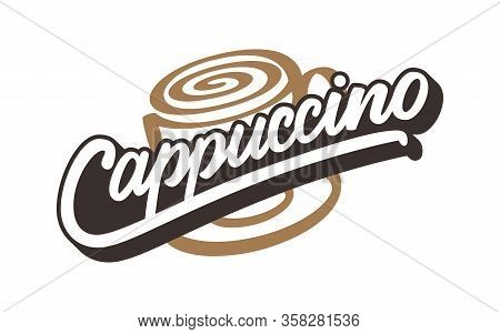 Cappuccino Text. Isolated Hand Drawn Vector Logotype With Lettering Typography And Cup Of Cappuccino