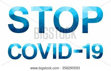 Vector Polygon Letters With The Danger Message Stop Covid 19. Coronavirus Concept Inscription Typogr