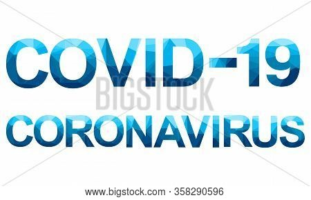 Vector Polygon Letters With The Danger Message Covid 19. Coronavirus Concept Inscription Typography