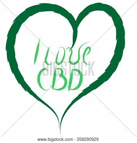 Inscription From Hemp Leaves, I Love Cbd. The Concept Of Treatment And The Use Of Cbd.
