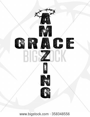Amazing Grace Cross - Text In Cross Shape. Christianity Quote For T-shirt Design. Bible Lettering Or