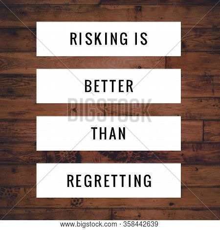 Risking Is Better Than Regretting. Inspirational Quote.best Motivational Quotes And Sayings About Li