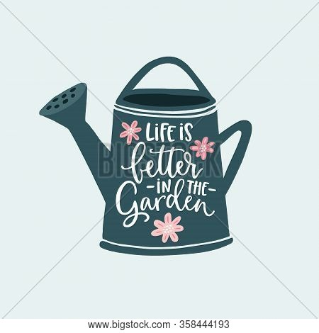 Life Is Better In The Garden. Hand-lettering Quote Card. Flowers And Watering Can Illustration Isola
