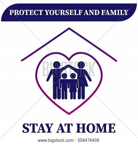 Stay At Home Slogan With A Roof Heart And Family Inside. Protective Campaign Or Measure Against Coro