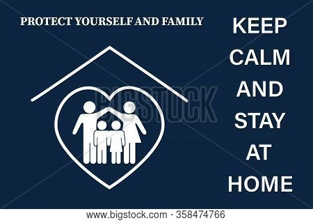 Stay Calm And Stay At Home. Symbol. Stay At Home Slogan With Home And Family Inside.protect Yourself
