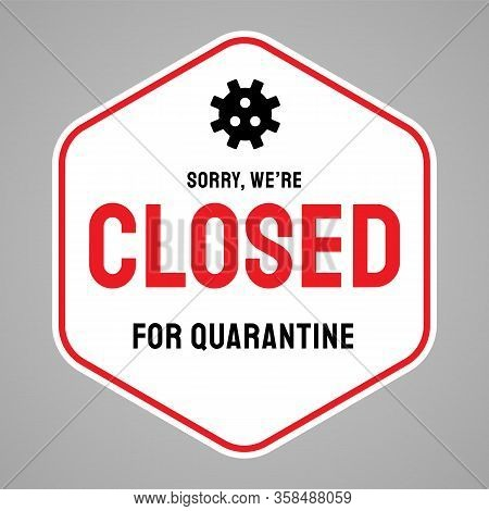 Vector Closed Sign. Information Warning Sign About Quarantine. 2019-ncov Covid-19 Concept.