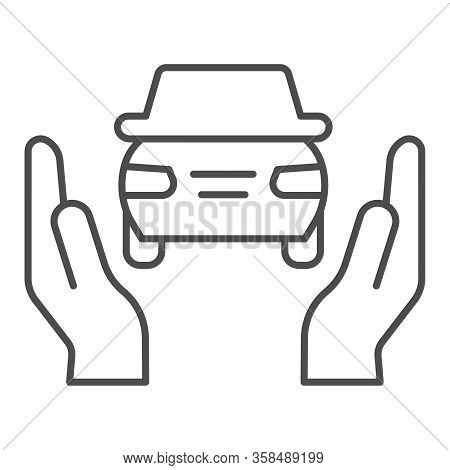 Car Insurance Thin Line Icon. Auto Protection, Supporting By Two Hands Symbol, Outline Style Pictogr