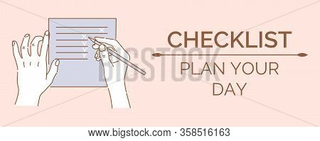 Checklist, Plan Your Day Banner Design Template With Text Space. Hands Holding Pencil And Making Wis