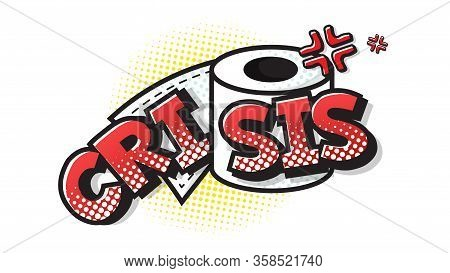 Crisis Expression Text On A Comic Toilet Paper With Halftone. Vector Illustration Of A Bright And Dy
