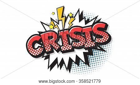 Crisis Expression Text On A Comic Bubble With Halftone. Vector Illustration Of A Bright And Dynamic