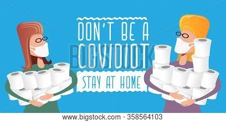Woman With Medical Mask Holding Stack Of Toilet Paper. Dont Be A Covidiot Concept Vector Illustratio