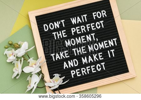 Dont Wait For The Perfect Moment, Take The Moment And Make It Perfect. Motivational Quote On Letter