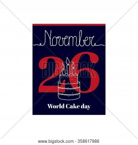 Calendar Sheet, Vector Illustration On The Theme Of World Cake Day. November 23. Decorated With A Ha