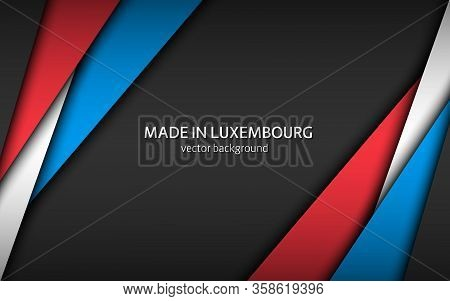 Made In Luxembourg, Modern Vector Background With Luxembourg Colors, Overlayed Sheets Of Paper In Th