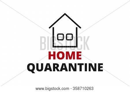 Home Quarantine. Novel Coronavirus Covid 19 Ncov Home Quarantine - Vector