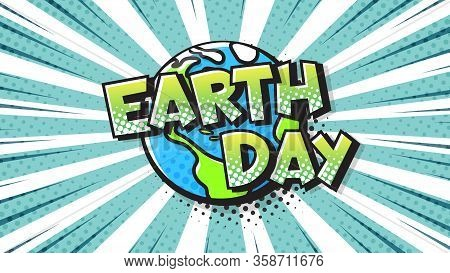 Earth Day Expression Text In A Comic Halftone Style. Planet Earth Pop Art Bubble. Vector Illustratio