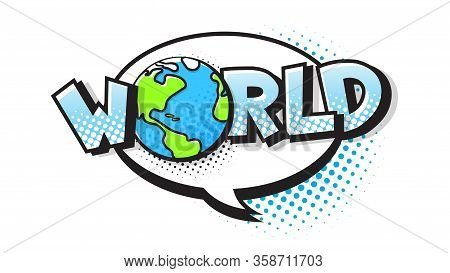 World Expression Text In A Comic Halftone Style. Planet Earth Pop Art Bubble. Vector Illustration Of