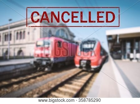 Trains Cancelled Due To Pandemic Of Coronavirus. Passenger Railway Travel And Transportation Cancell