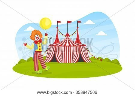 Funny Circus Clown With Balloon, Circus Marquee At Carnival Funfair, Amusement Park Vector Illustrat