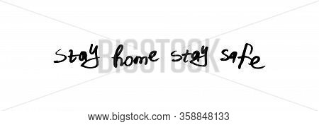 Stay Home, Stay Safe - Lettering Typography Poster With Text For Self Quarine Times.