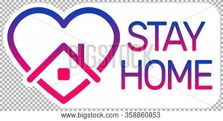 Stay Home Logo, Heart And Home Logo With Text Stay Home With Color Gradient. Stay Home Awareness Soc