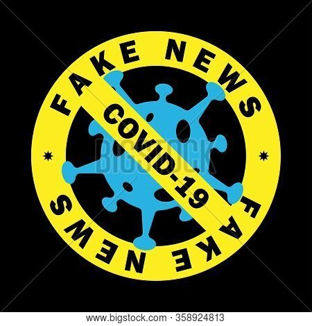 Vector Round Yellow Badge With Strike Through Virus Sign And Fake News Covid-19 Text. Vector Eps 10