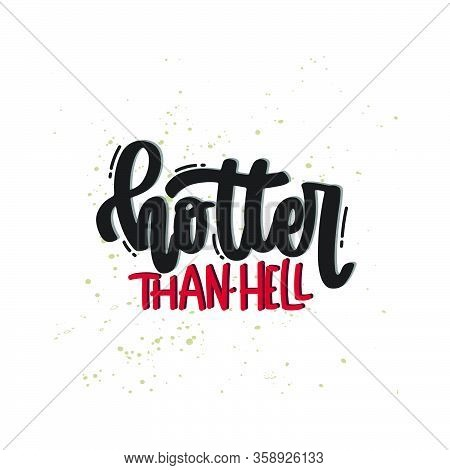 Vector Hand Drawn Illustration. Lettering Phrases Hotter Than Hell. Idea For Poster, Postcard.