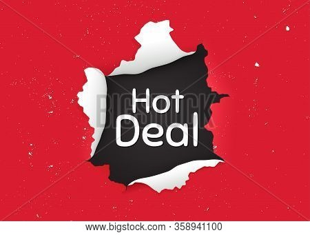 Hot Deal. Ragged Hole, Torn Paper Banner. Special Offer Price Sign. Advertising Discounts Symbol. Pa