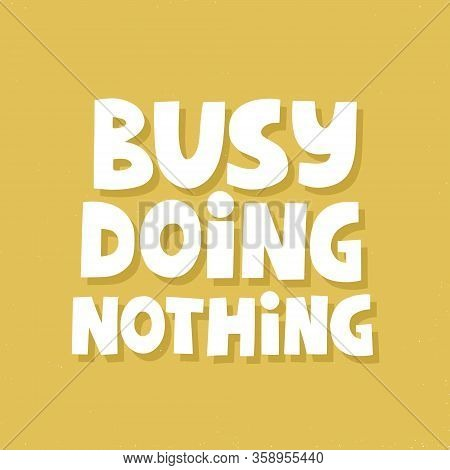 Busy Doing Nothing Quote. Hand Drawn Vector Lettering For Poster, Social Media. Relax Concept