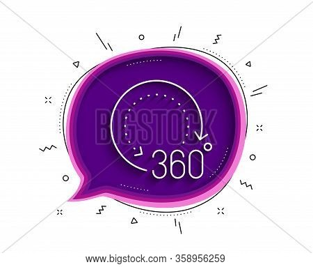 360 Degrees Line Icon. Chat Bubble With Shadow. Panoramic View Sign. Vr Technology Simulation Symbol