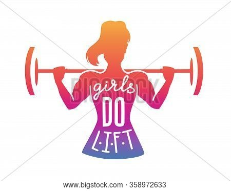 Girls Do Lift. Vector Fitness Illustration With Lettering. Female Silhouette With A Barbell In Colou