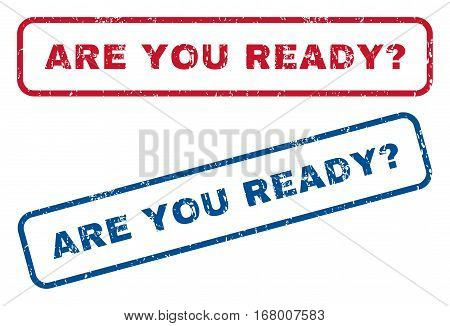 Are You Ready Question text rubber seal stamp watermarks. Vector style is blue and red ink tag inside rounded rectangular banner. Grunge design and scratched texture. Blue and red signs.