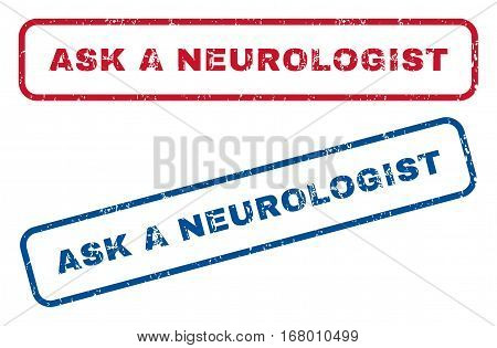 Ask a Neurologist text rubber seal stamp watermarks. Vector style is blue and red ink tag inside rounded rectangular banner. Grunge design and unclean texture. Blue and red emblems.