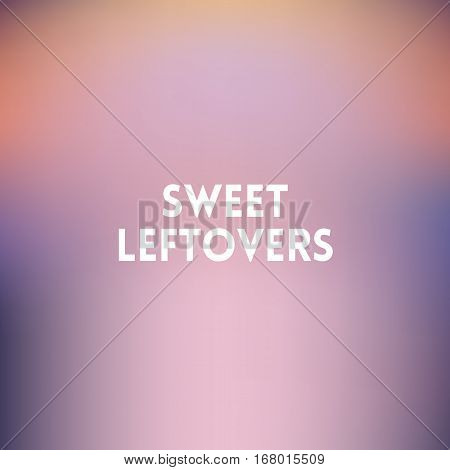 square blurred lilac background - sunset colors With motivating quote - sweet leftovers