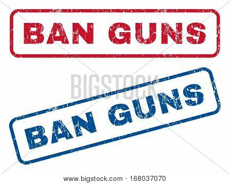 Ban Guns text rubber seal stamp watermarks. Vector style is blue and red ink tag inside rounded rectangular shape. Grunge design and dirty texture. Blue and red emblems.
