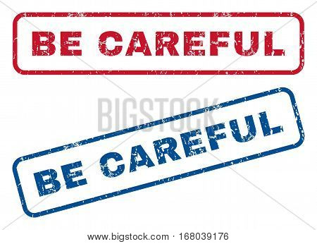 Be Careful text rubber seal stamp watermarks. Vector style is blue and red ink caption inside rounded rectangular shape. Grunge design and dust texture. Blue and red signs.