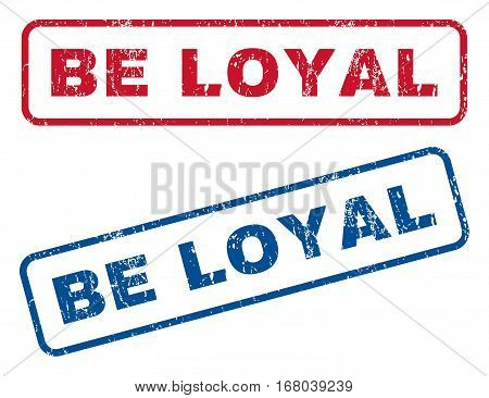 Be Loyal text rubber seal stamp watermarks. Vector style is blue and red ink tag inside rounded rectangular banner. Grunge design and dust texture. Blue and red emblems.